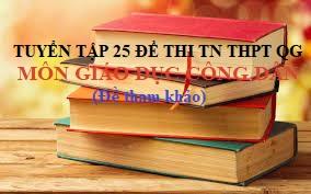 25 Đề thi thử tốt nghiệp THPT QG môn GDCD