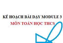 Kế hoạch bài dạy module 3 môn Toán THCS