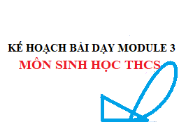 Kế hoạch bài dạy module 3 môn Sinh THCS