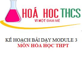 Kế hoạch bài dạy modul 3 môn hóa THPT
