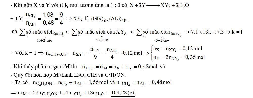 Hỗn hợp M gồm một peptit X và một peptit Y đều mạch hở ( được cấu tạo từ 1 loại amino axit, tổng số nhóm –CO-NH- trong 2 phân tử là 5 ) với tỉ lệ mol X: Y=1: 3. Khi thủy phân hoàn toàn m gam M thu được 81 gam glyxin và 42,72 gam alanin. Giá trị của m là