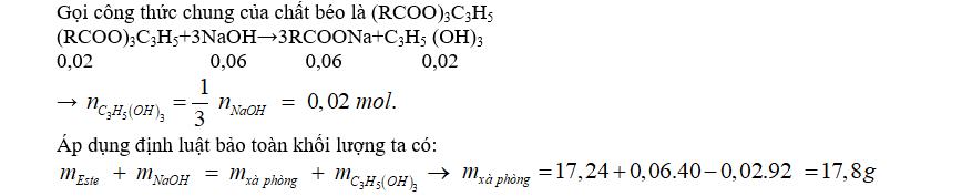 Xà phòng hoá hoàn toàn 17,24 gam chất béo cần vừa đủ 0,06 mol NaOH. Cô cạn dung dịch sau phản ứng thu được khối lượng xà phòng là